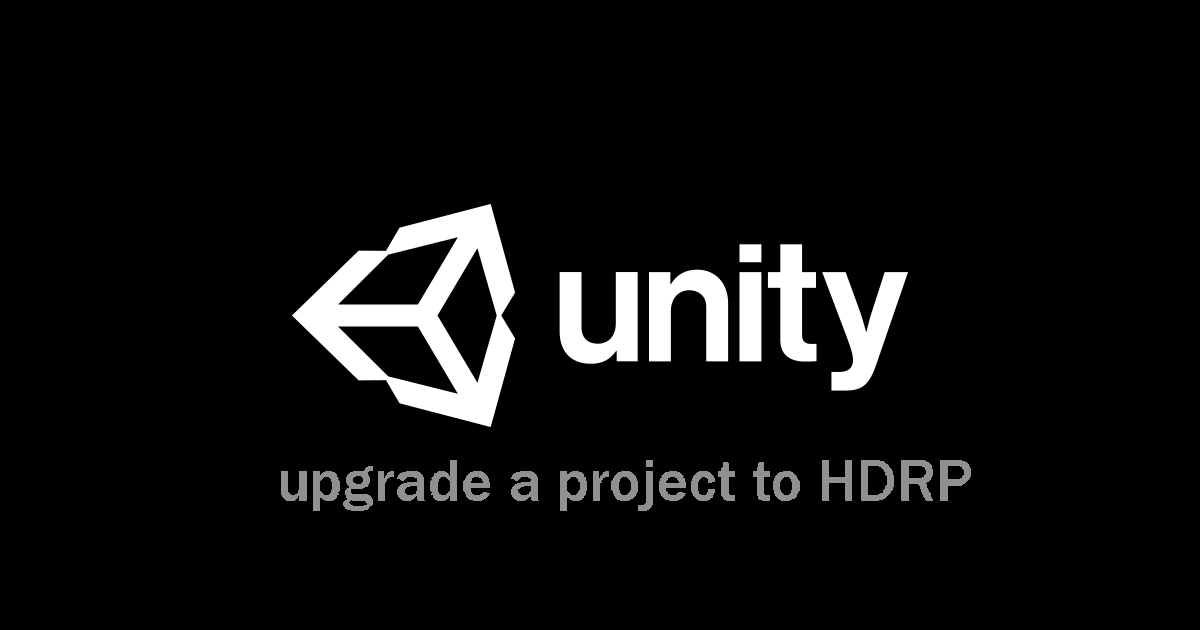 Instructions for upgrading our projects to HDRP in Unity: